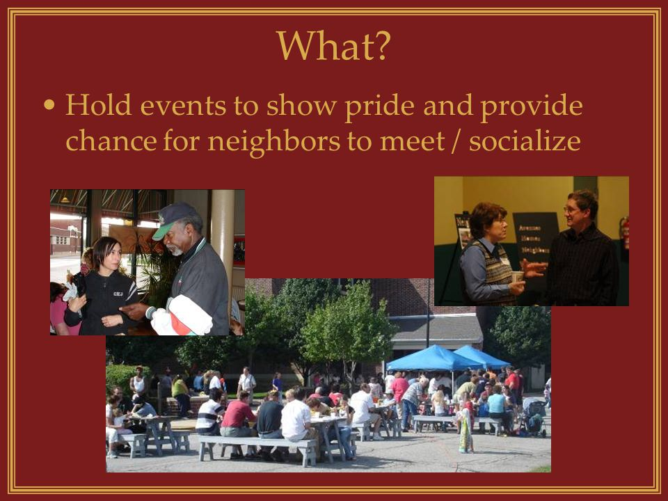 What Hold events to show pride and provide chance for neighbors to meet / socialize