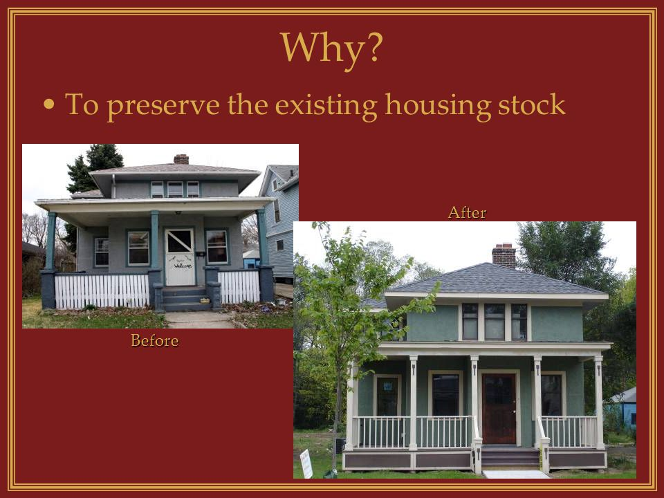 Why To preserve the existing housing stock Before After
