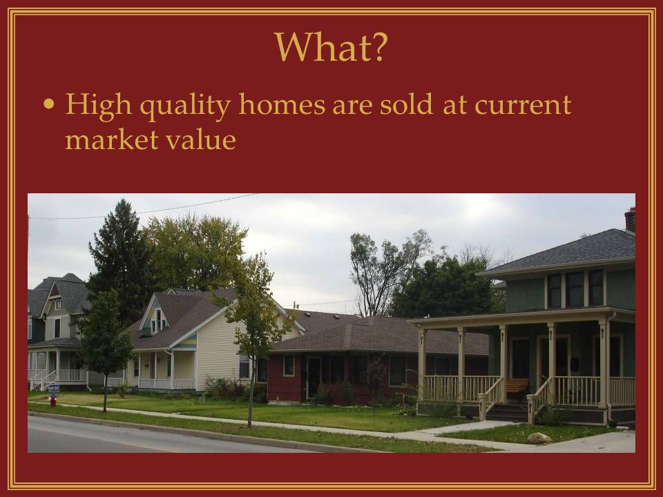 What High quality homes are sold at current market value