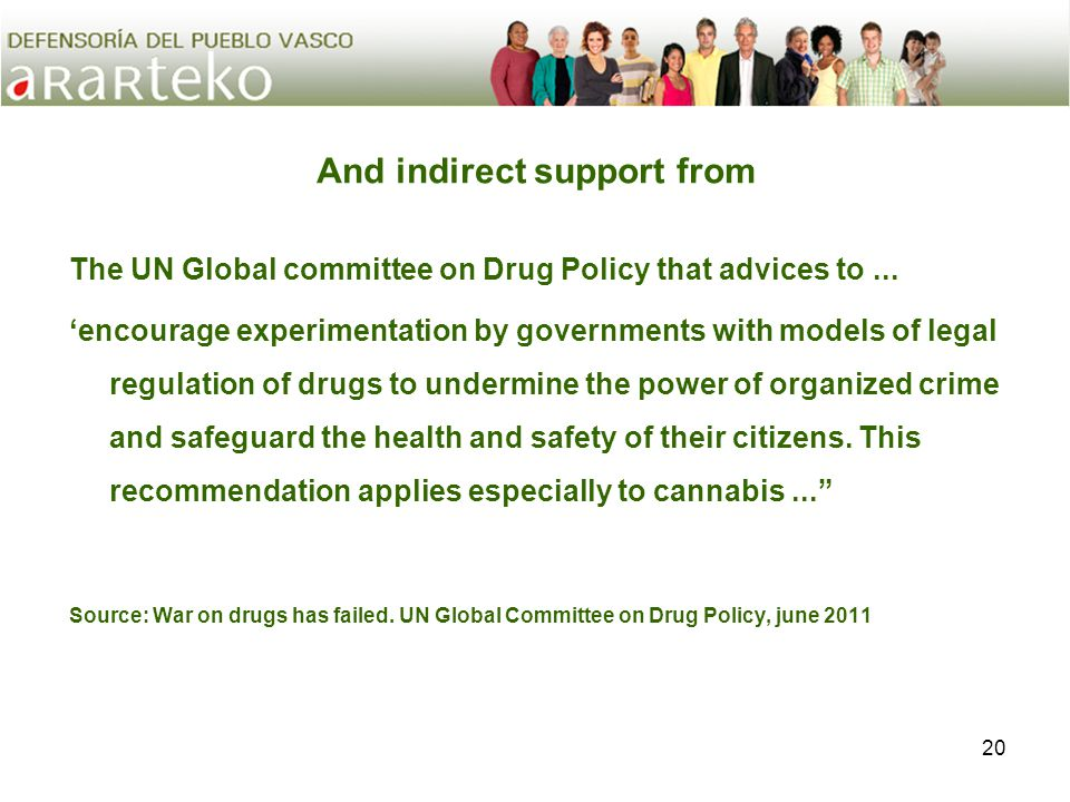 20 And indirect support from The UN Global committee on Drug Policy that advices to...