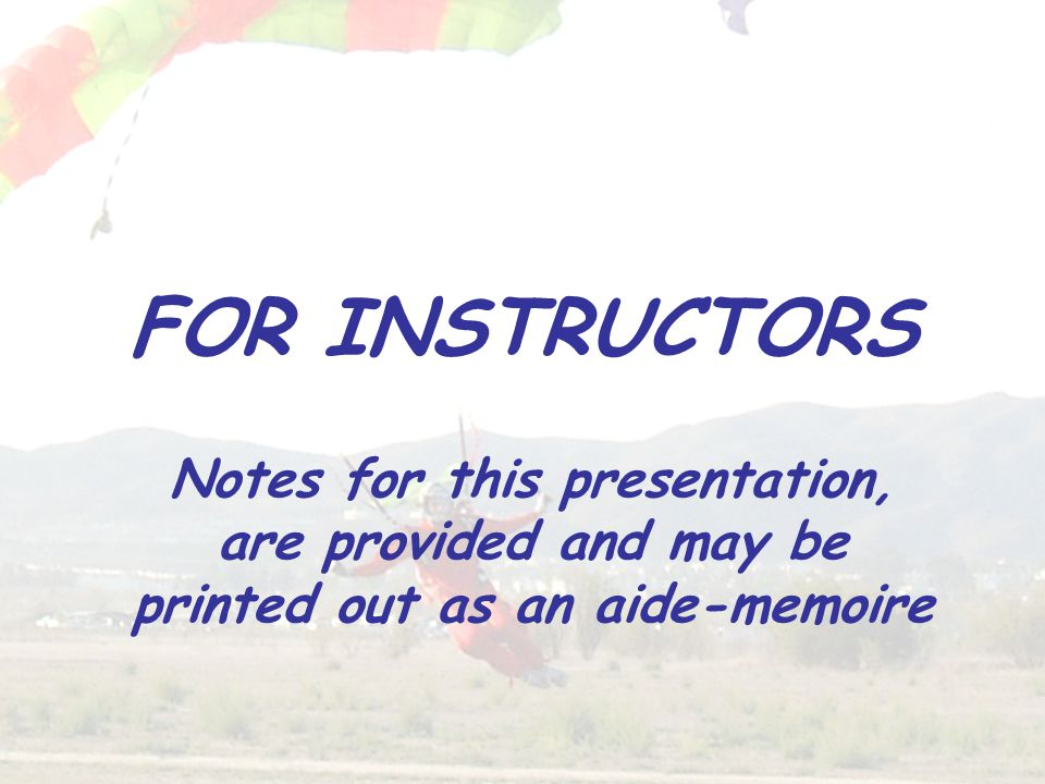 FOR INSTRUCTORS Notes for this presentation, are provided and may be printed out as an aide-memoire