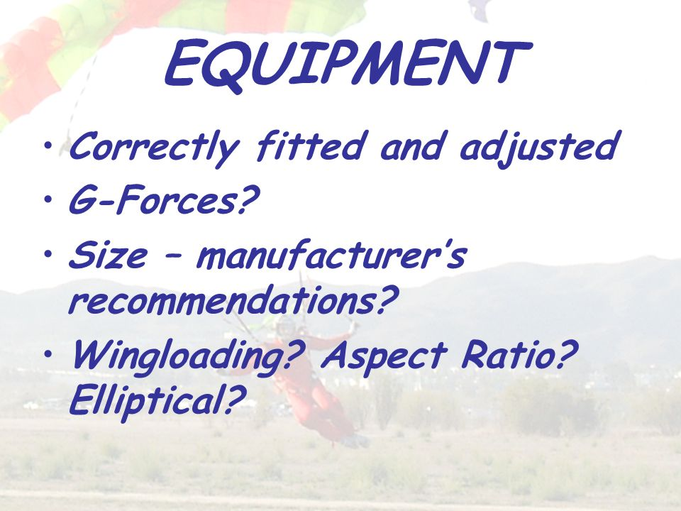 EQUIPMENT Correctly fitted and adjusted G-Forces. Size – manufacturer's recommendations.