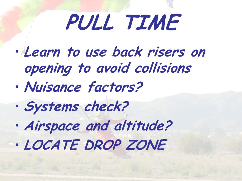PULL TIME Learn to use back risers on opening to avoid collisions Nuisance factors.
