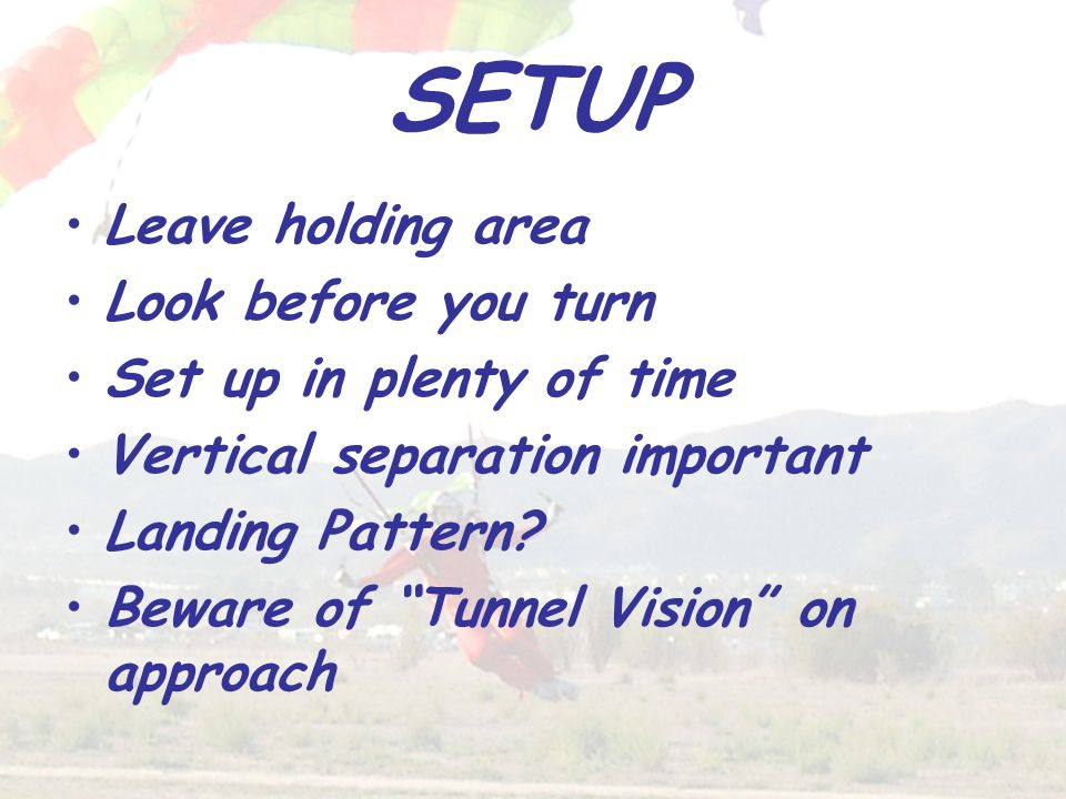 SETUP Leave holding area Look before you turn Set up in plenty of time Vertical separation important Landing Pattern.
