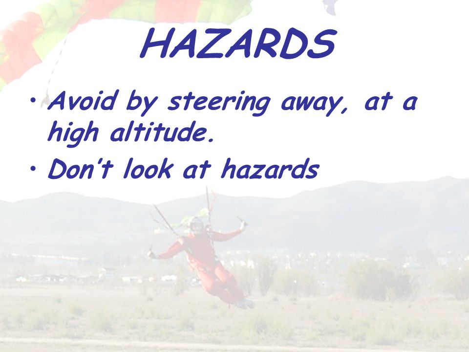 HAZARDS Avoid by steering away, at a high altitude. Don't look at hazards