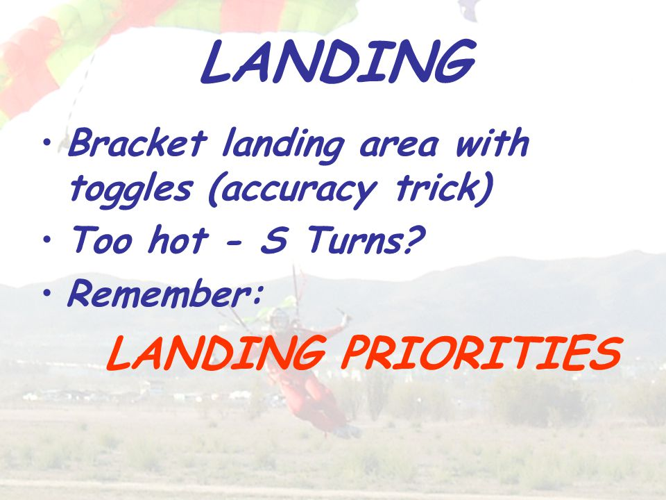 LANDING Bracket landing area with toggles (accuracy trick) Too hot - S Turns.