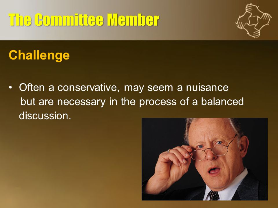 Challenge Often a conservative, may seem a nuisance but are necessary in the process of a balanced discussion.