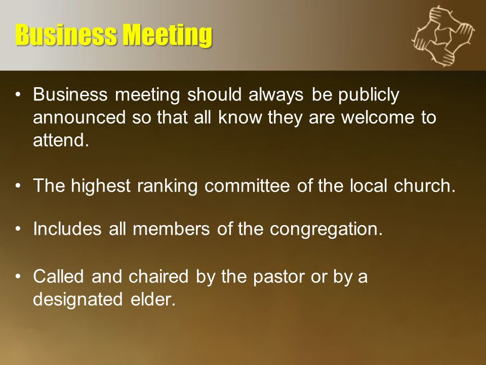 Business meeting should always be publicly announced so that all know they are welcome to attend.