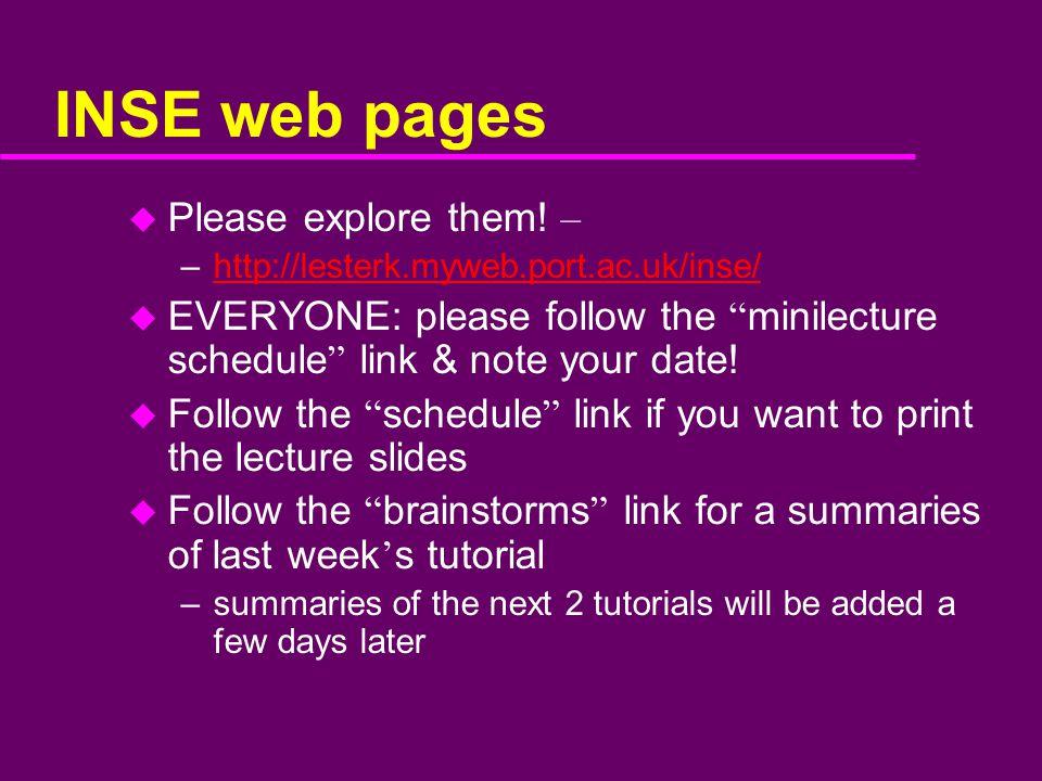 "INSE web pages u Please explore them! – –http://lesterk.myweb.port.ac.uk/inse/http://lesterk.myweb.port.ac.uk/inse/ u EVERYONE: please follow the "" mi"