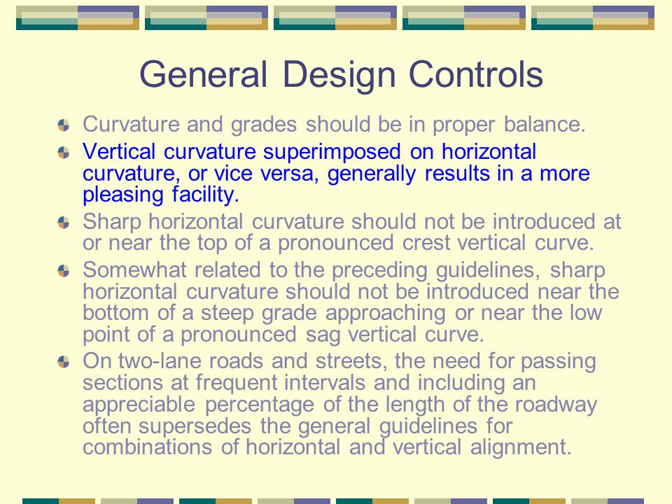 General Design Controls Curvature and grades should be in proper balance.