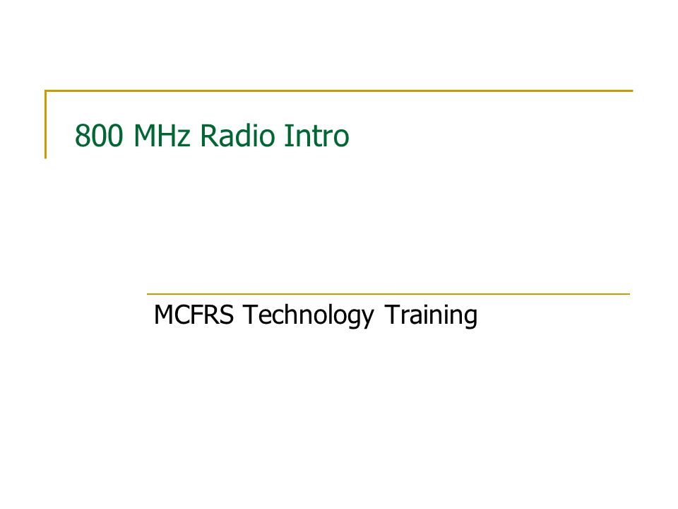 800 MHz Radio Intro MCFRS Technology Training