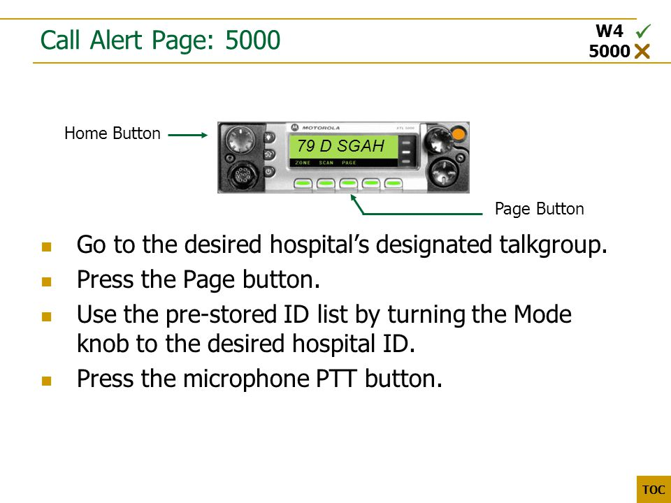 3000 5000 TOC Call Alert Page: 5000 Go to the desired hospital's designated talkgroup.