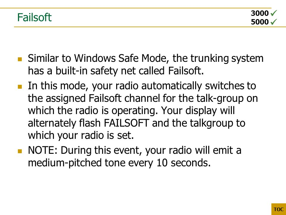 3000 5000 TOC Failsoft Similar to Windows Safe Mode, the trunking system has a built-in safety net called Failsoft. In this mode, your radio automatic