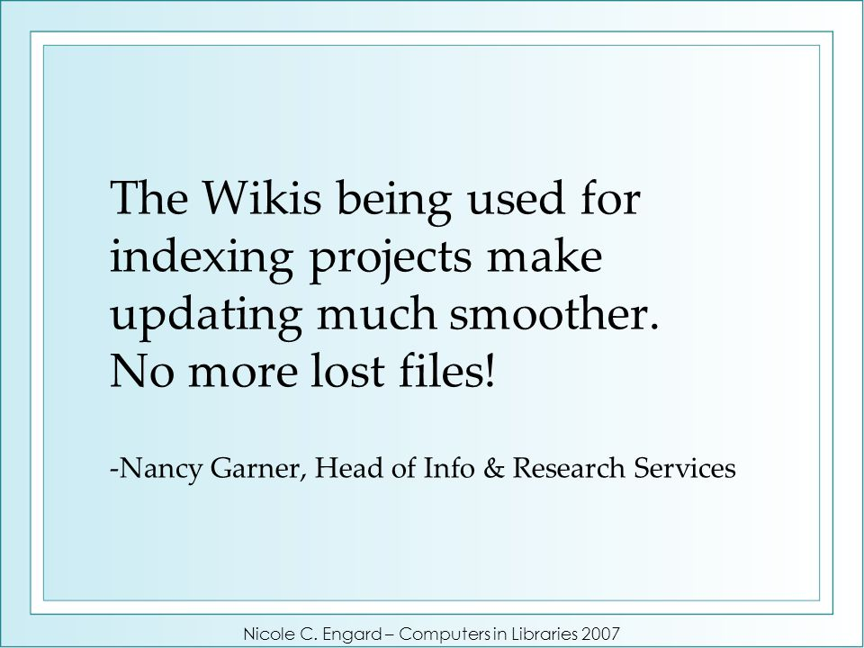 The Wikis being used for indexing projects make updating much smoother.