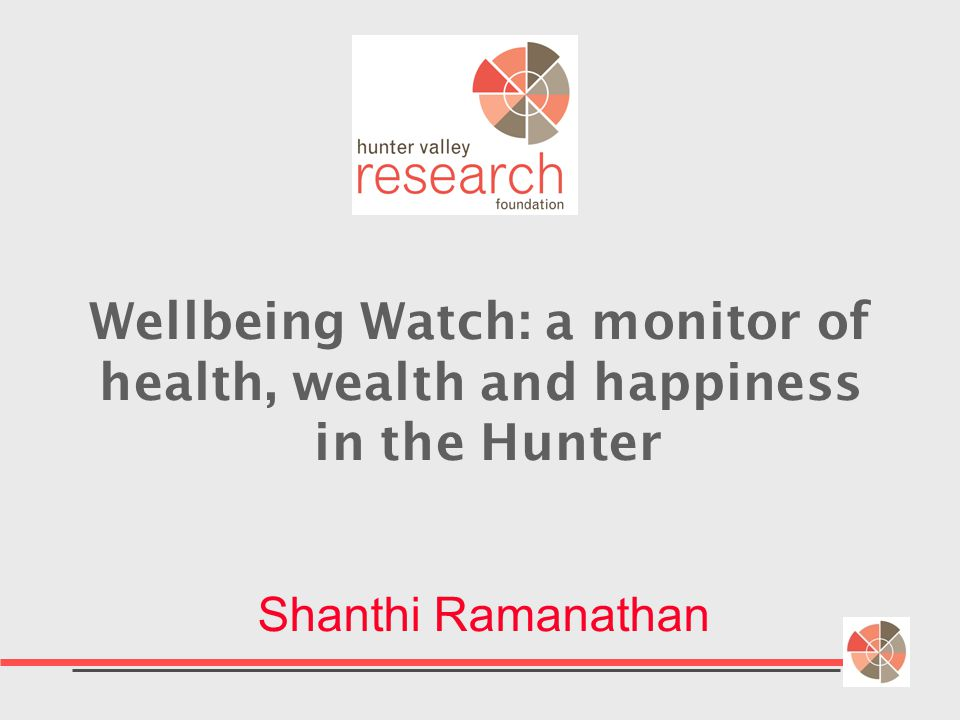Wellbeing Watch: a monitor of health, wealth and happiness in the Hunter Shanthi Ramanathan
