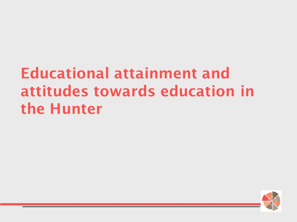Educational attainment and attitudes towards education in the Hunter