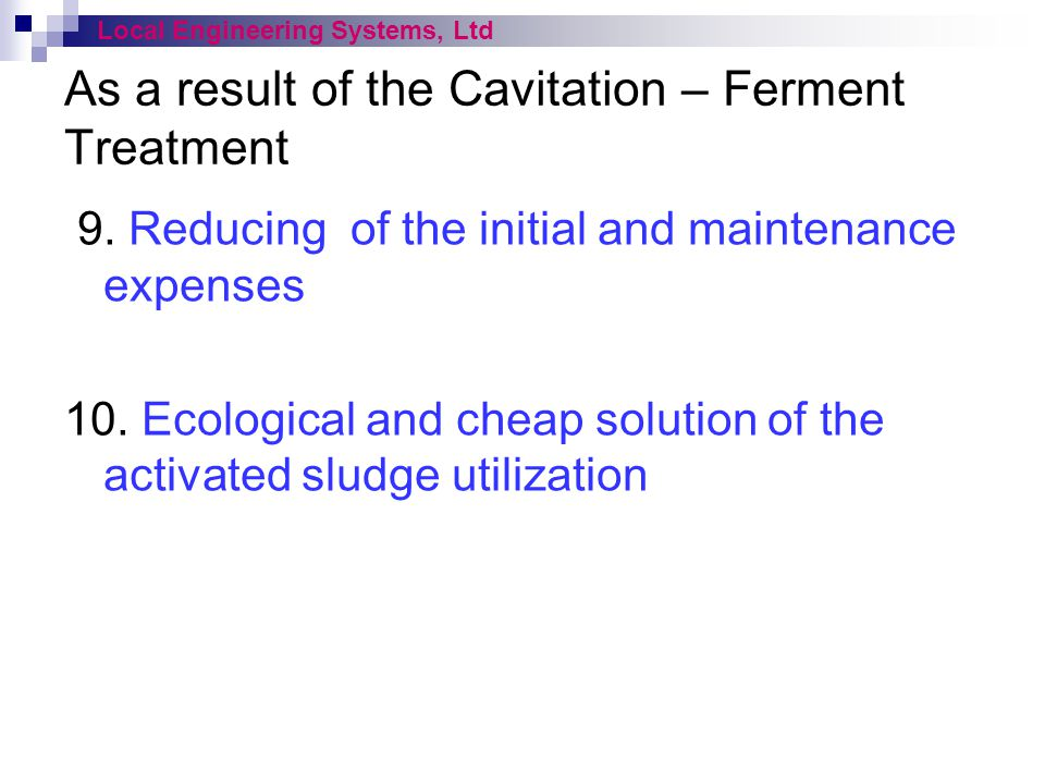 As a result of the Cavitation – Ferment Treatment 9. Reducing of the initial and maintenance expenses 10. Ecological and cheap solution of the activat