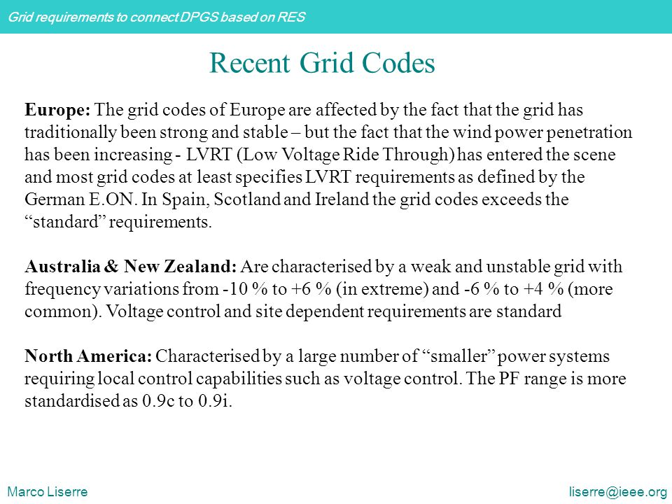 Grid requirements to connect DPGS based on RES Marco Liserre liserre@ieee.org Europe: The grid codes of Europe are affected by the fact that the grid