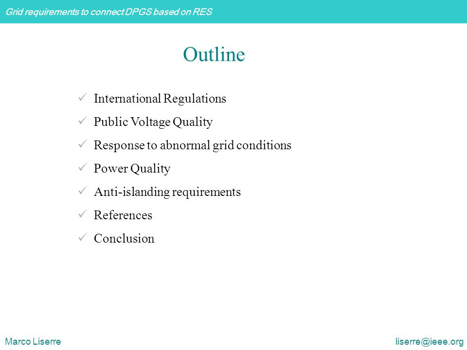 Grid requirements to connect DPGS based on RES Marco Liserre liserre@ieee.org International Regulations Public Voltage Quality Response to abnormal gr