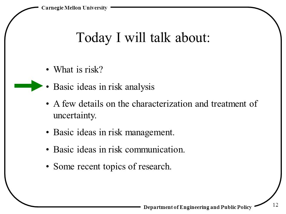 Department of Engineering and Public Policy Carnegie Mellon University 12 Today I will talk about: What is risk.