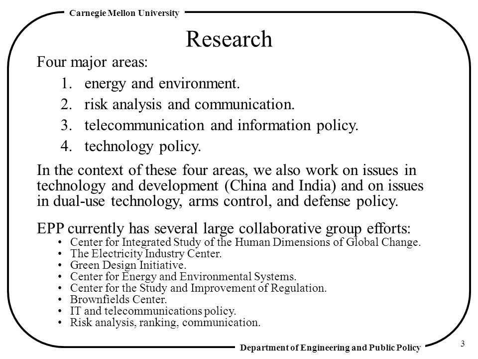 Department of Engineering and Public Policy Carnegie Mellon University 3 Research Four major areas: 1.energy and environment.