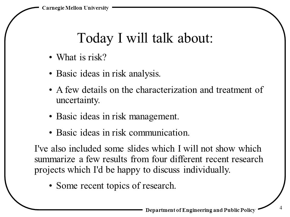 Department of Engineering and Public Policy Carnegie Mellon University 4 Today I will talk about: What is risk.