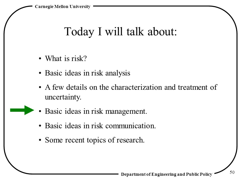 Department of Engineering and Public Policy Carnegie Mellon University 50 Today I will talk about: What is risk.
