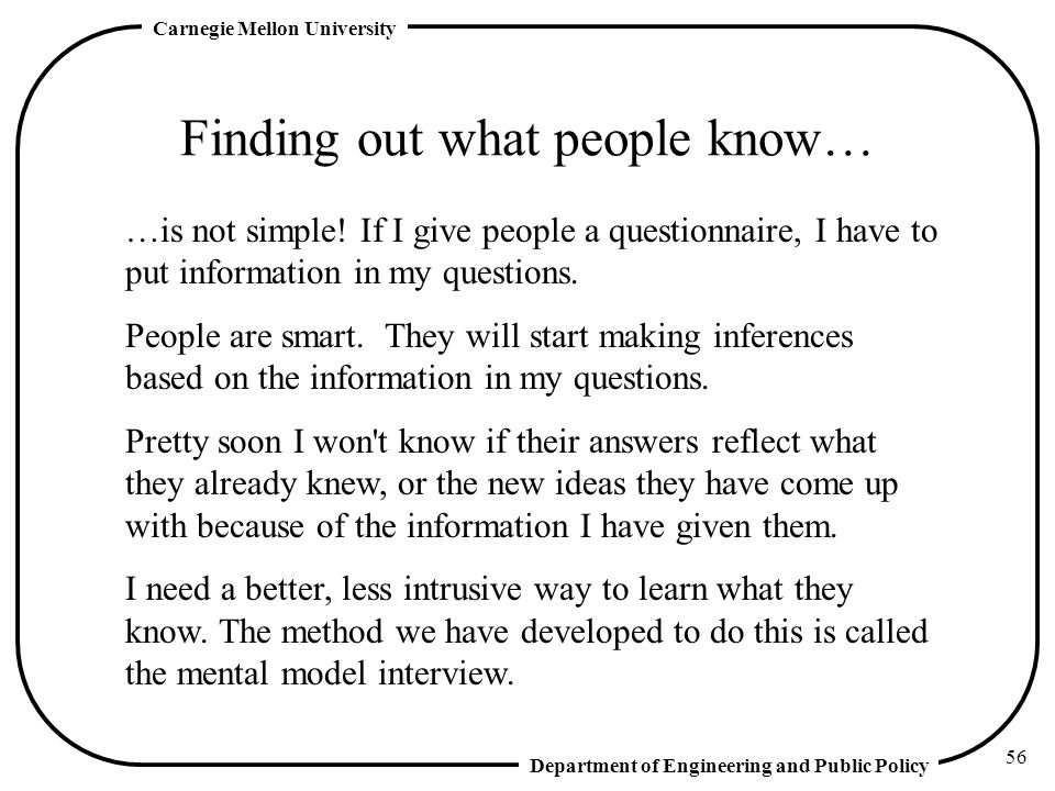 Department of Engineering and Public Policy Carnegie Mellon University 56 Finding out what people know… …is not simple.
