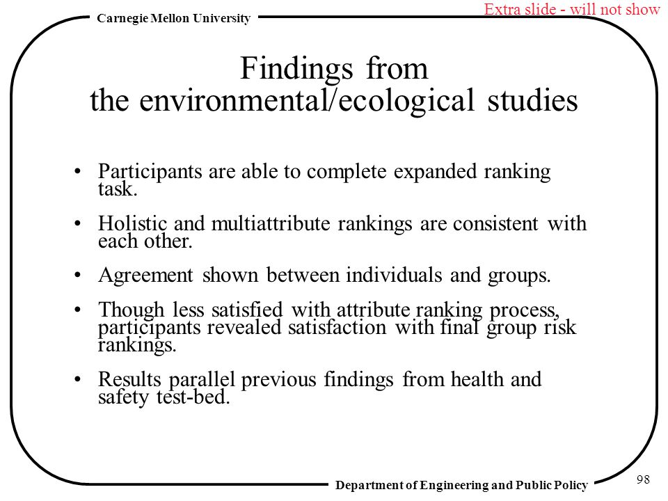 Department of Engineering and Public Policy Carnegie Mellon University 98 Findings from the environmental/ecological studies Participants are able to complete expanded ranking task.