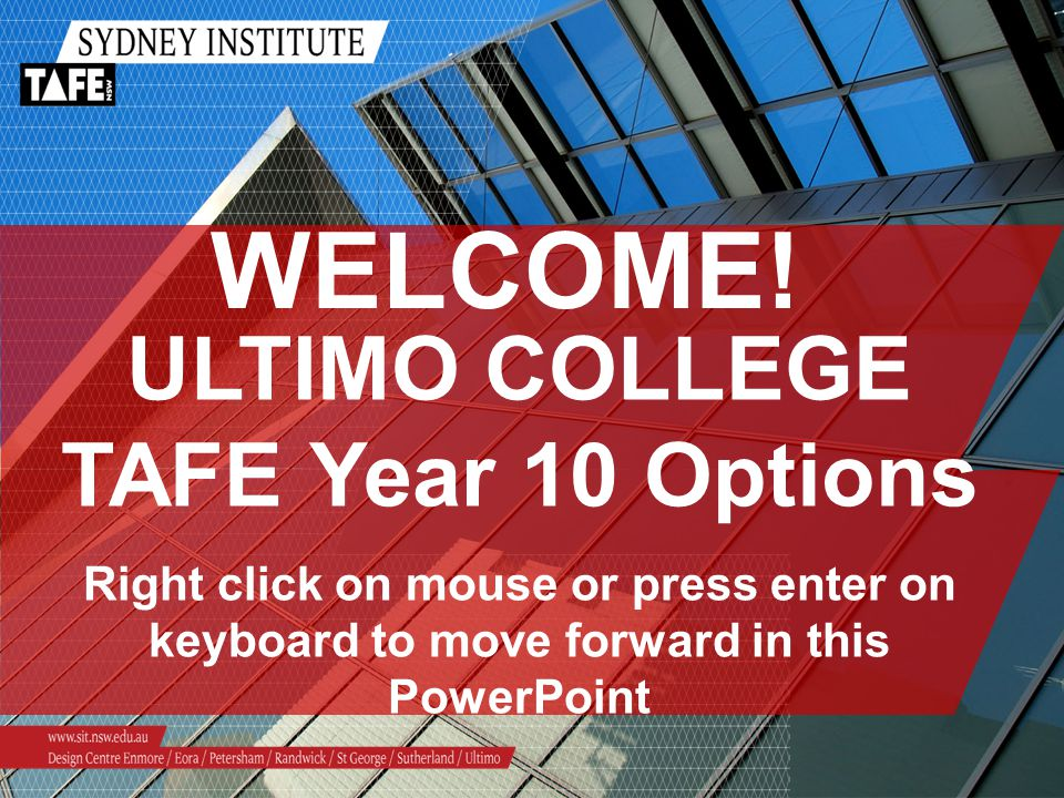 WELCOME! ULTIMO COLLEGE TAFE Year 10 Options Right click on mouse or press enter on keyboard to move forward in this PowerPoint