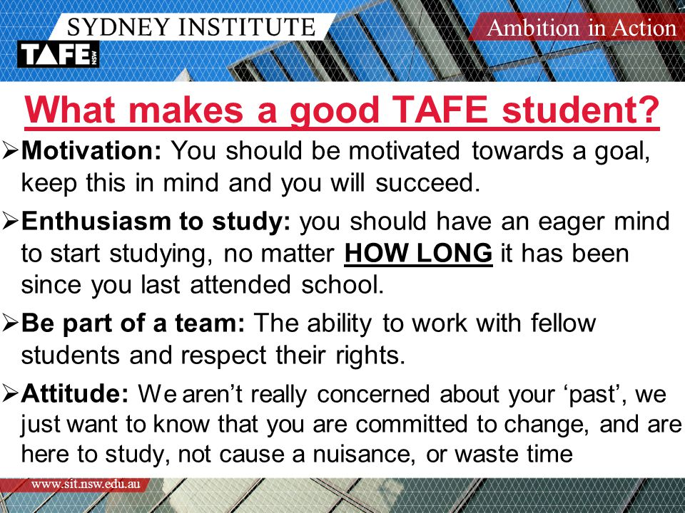 Ambition in Action www.sit.nsw.edu.au What makes a good TAFE student.