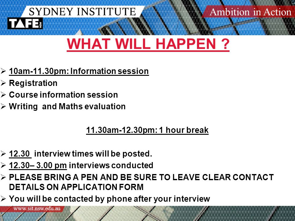 Ambition in Action www.sit.nsw.edu.au WHAT WILL HAPPEN .