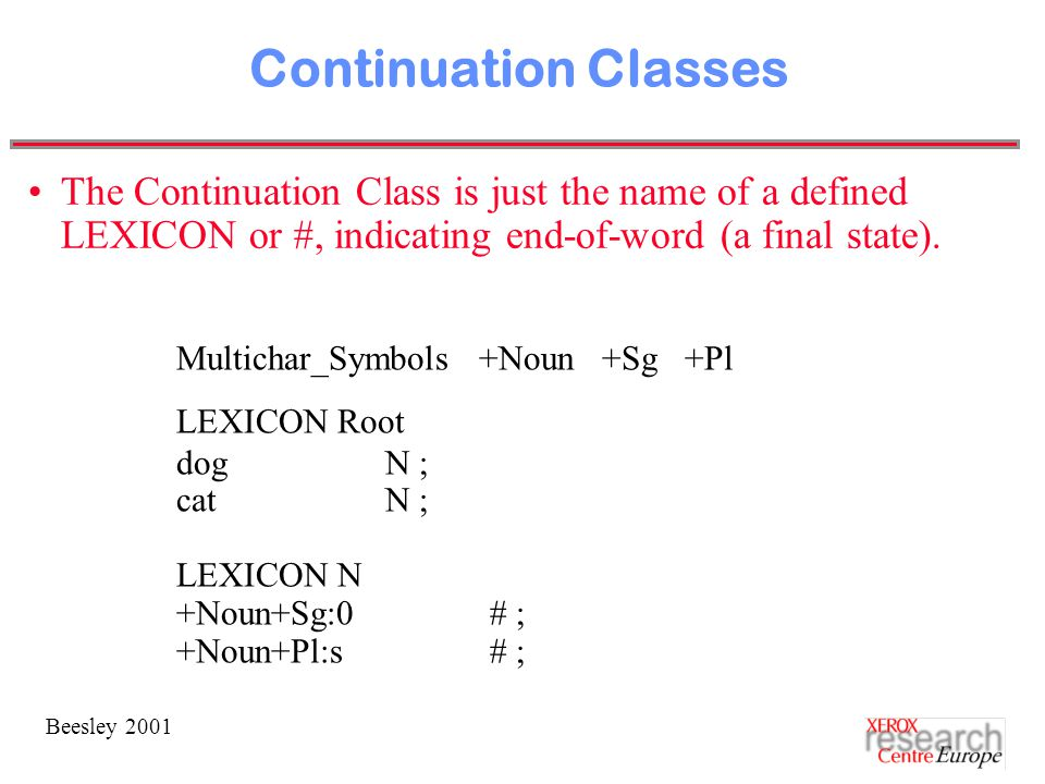 Beesley 2001 Continuation Classes The Continuation Class is just the name of a defined LEXICON or #, indicating end-of-word (a final state).