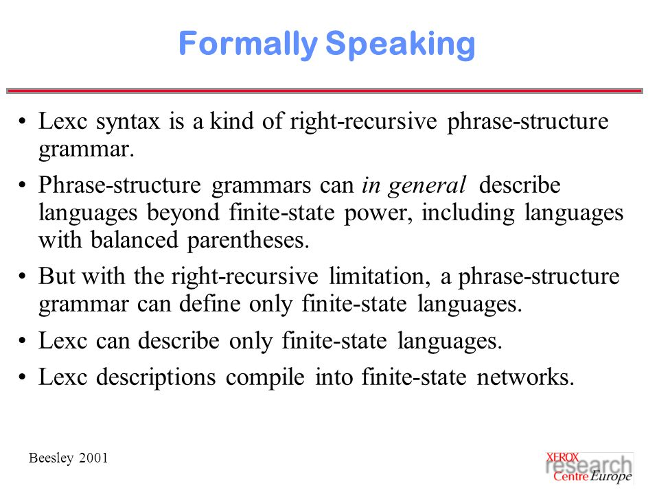 Beesley 2001 Formally Speaking Lexc syntax is a kind of right-recursive phrase-structure grammar.
