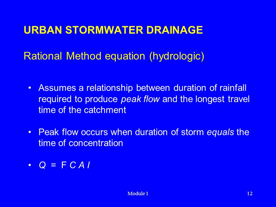 Module 112 URBAN STORMWATER DRAINAGE Rational Method equation (hydrologic) Assumes a relationship between duration of rainfall required to produce pea