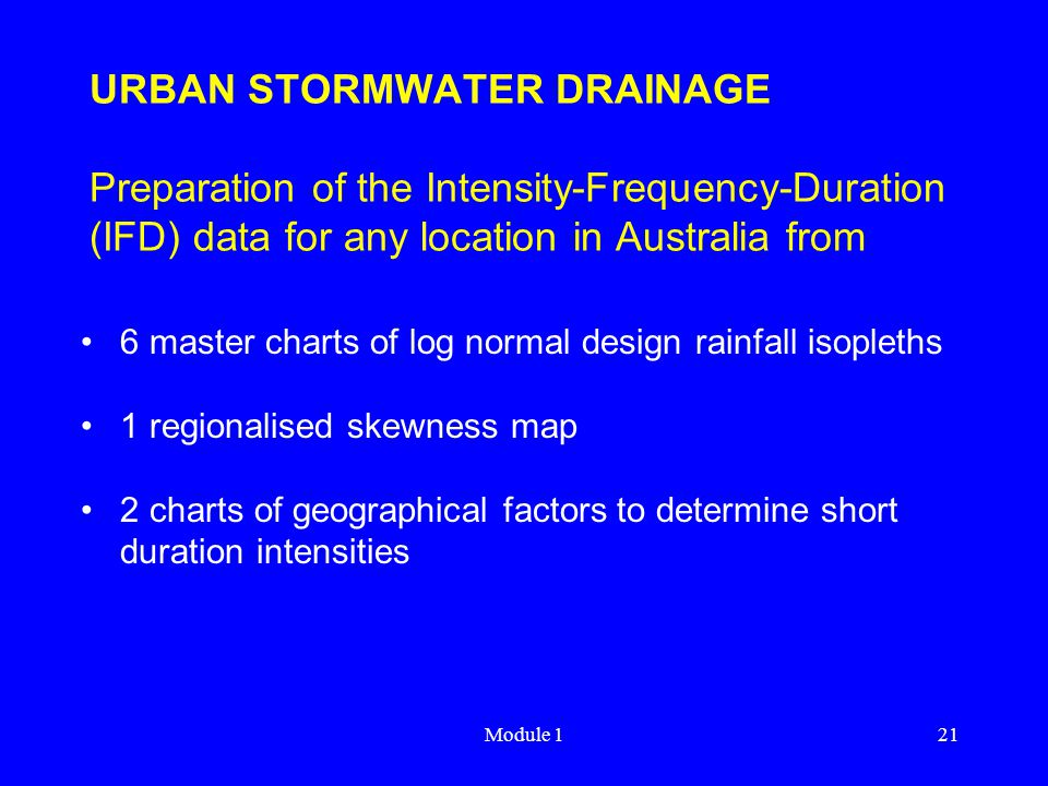 Module 121 URBAN STORMWATER DRAINAGE Preparation of the Intensity-Frequency-Duration (IFD) data for any location in Australia from 6 master charts of