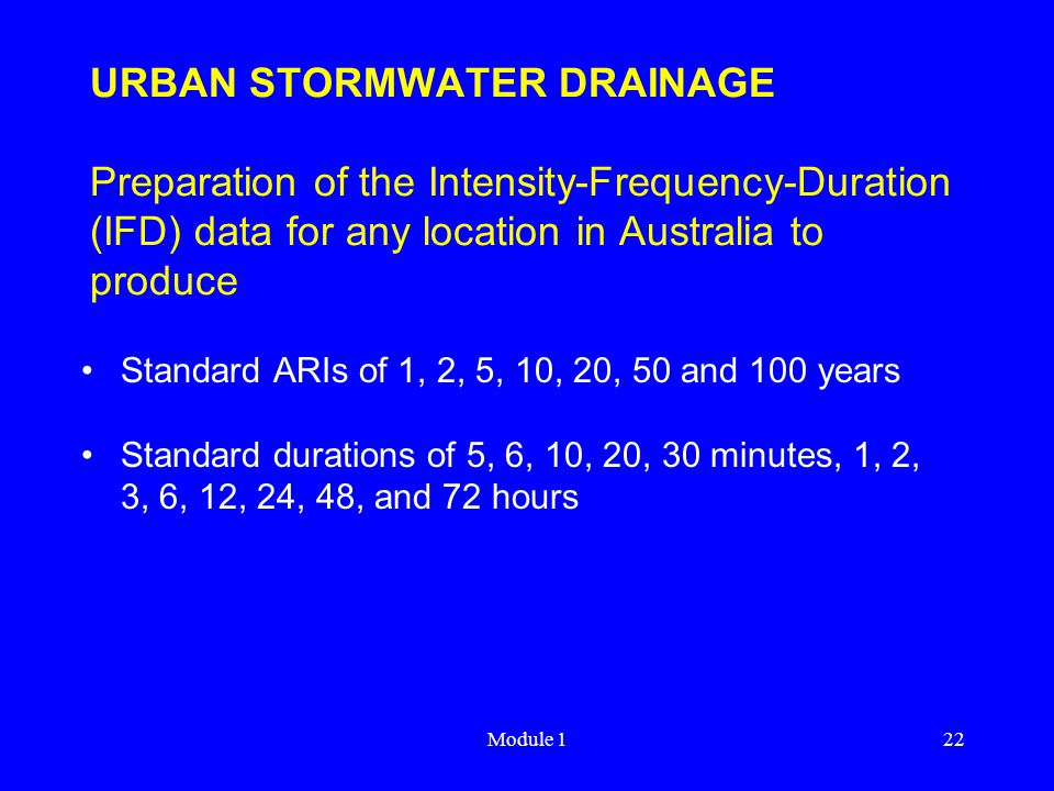 Module 122 URBAN STORMWATER DRAINAGE Preparation of the Intensity-Frequency-Duration (IFD) data for any location in Australia to produce Standard ARIs