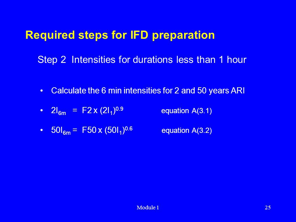 Module 125 Required steps for IFD preparation Calculate the 6 min intensities for 2 and 50 years ARI 2I 6m = F2 x (2I 1 ) 0.9 equation A(3.1) 50I 6m =