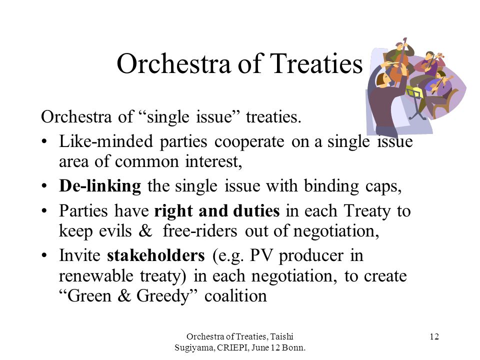 """Orchestra of Treaties, Taishi Sugiyama, CRIEPI, June 12 Bonn. 12 Orchestra of Treaties Orchestra of """"single issue"""" treaties. Like-minded parties coope"""