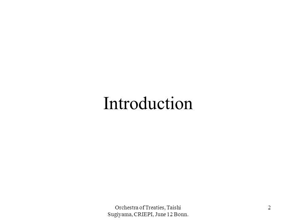 Orchestra of Treaties, Taishi Sugiyama, CRIEPI, June 12 Bonn. 2 Introduction
