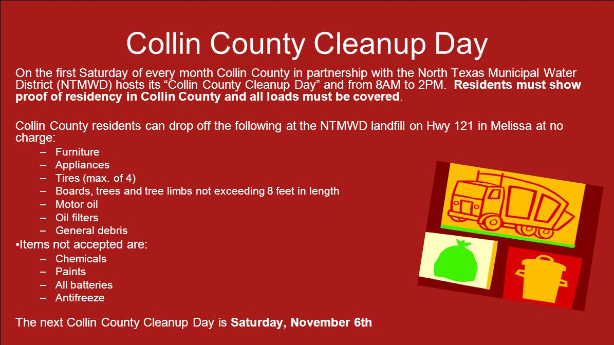 Collin County Cleanup Day On the first Saturday of every month Collin County in partnership with the North Texas Municipal Water District (NTMWD) hosts its Collin County Cleanup Day and from 8AM to 2PM.