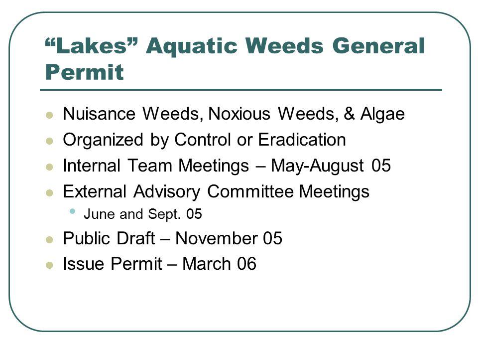 Lakes Aquatic Weeds General Permit Nuisance Weeds, Noxious Weeds, & Algae Organized by Control or Eradication Internal Team Meetings – May-August 05 External Advisory Committee Meetings June and Sept.