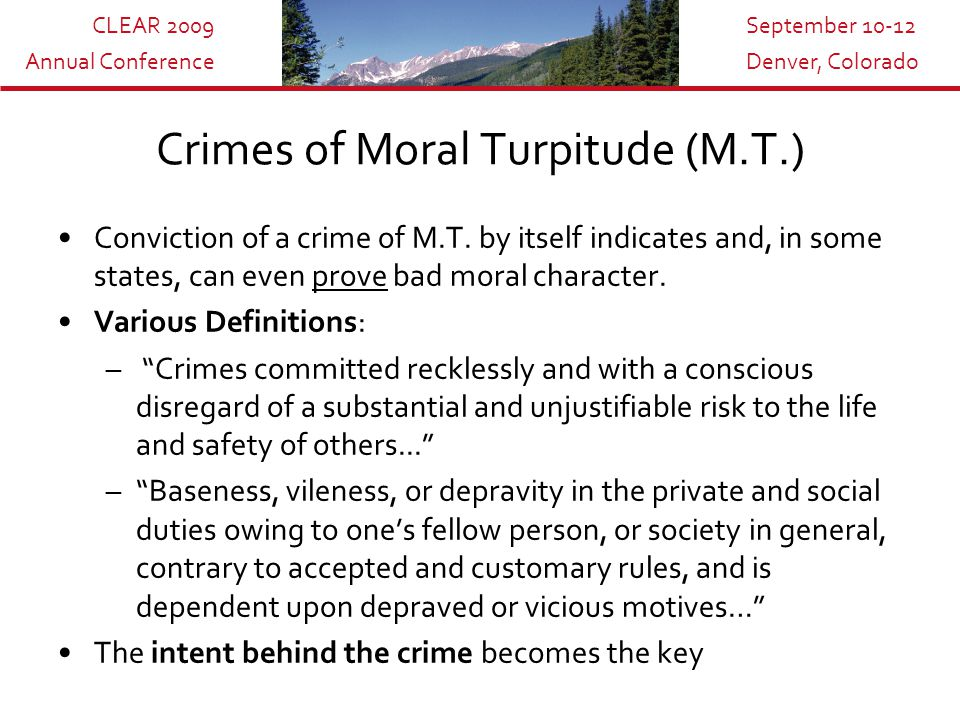CLEAR 2009 Annual Conference September 10-12 Denver, Colorado Crimes of Moral Turpitude (M.T.) Conviction of a crime of M.T.