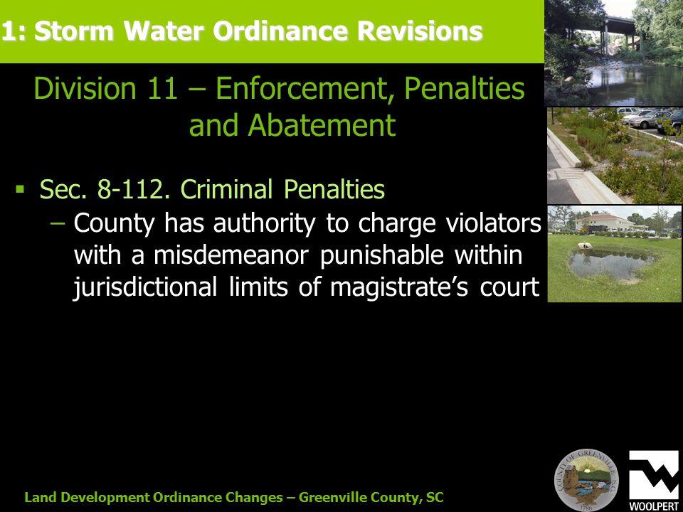 Land Development Ordinance Changes – Greenville County, SC Division 11 – Enforcement, Penalties and Abatement  Sec. 8-112. Criminal Penalties −County