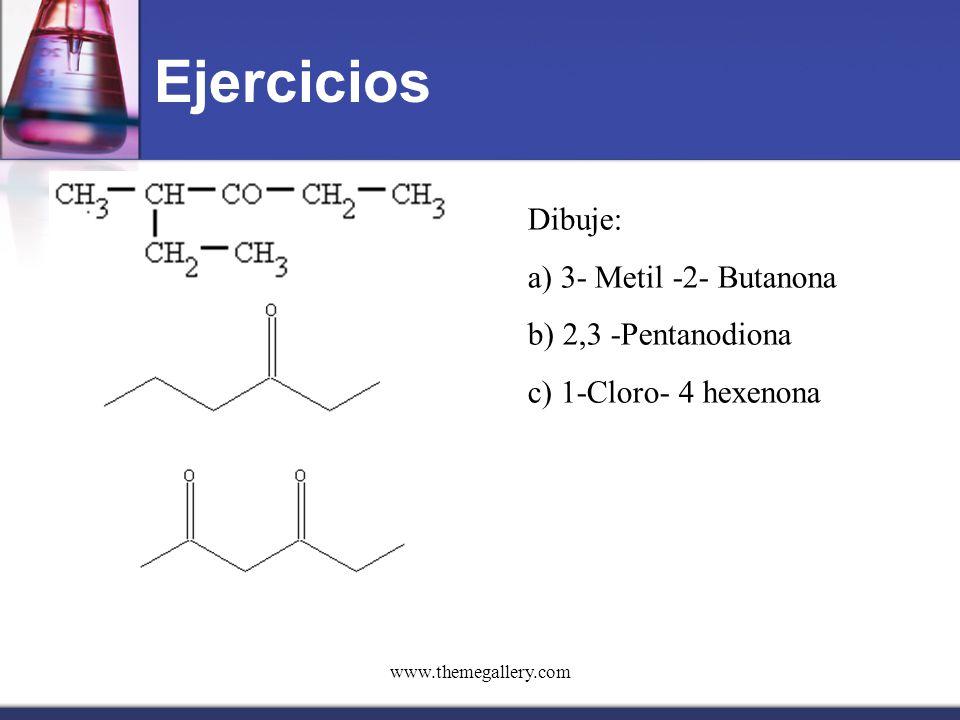 www.themegallery.com Ejercicios Dibuje: a) 3- Metil -2- Butanona b) 2,3 -Pentanodiona c) 1-Cloro- 4 hexenona
