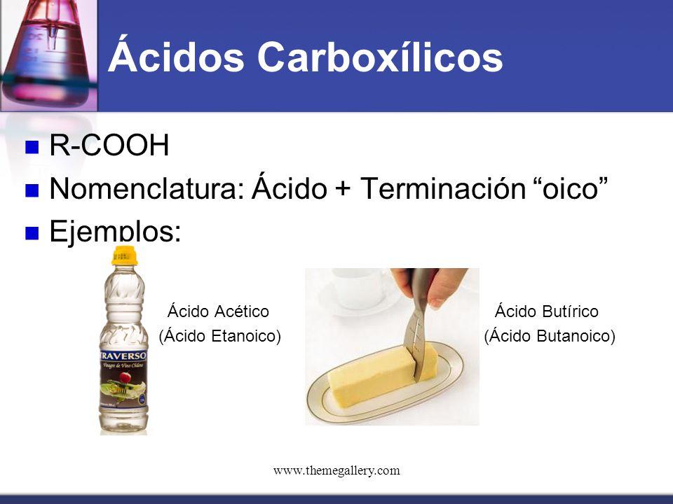 """www.themegallery.com Ácidos Carboxílicos R-COOH Nomenclatura: Ácido + Terminación """"oico"""" Ejemplos: Ácido AcéticoÁcido Butírico (Ácido Etanoico) (Ácido"""