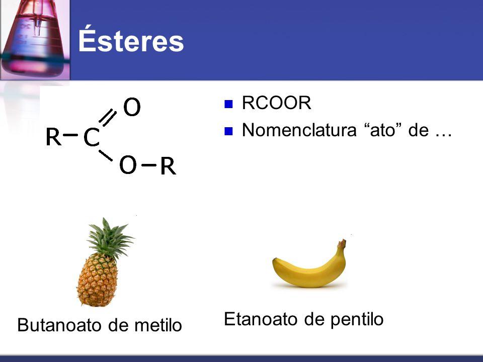 "Ésteres Butanoato de metilo RCOOR Nomenclatura ""ato"" de … Etanoato de pentilo"