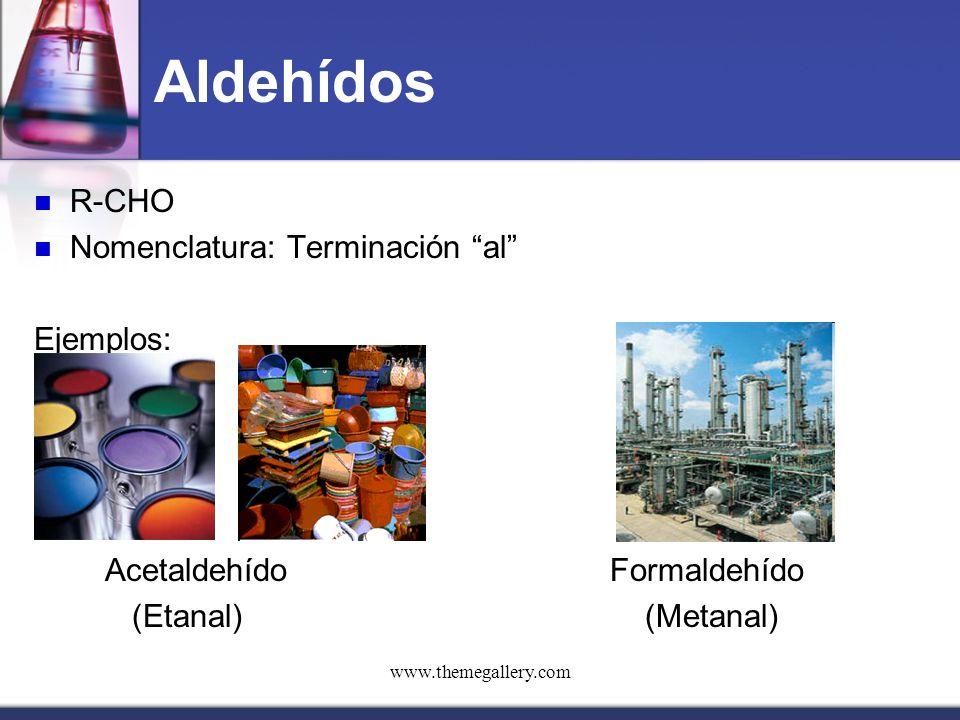 """www.themegallery.com Aldehídos R-CHO Nomenclatura: Terminación """"al"""" Ejemplos: AcetaldehídoFormaldehído (Etanal) (Metanal)"""