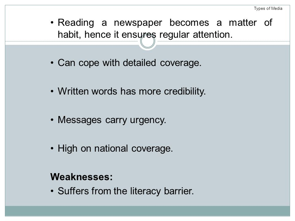Reading a newspaper becomes a matter of habit, hence it ensures regular attention.