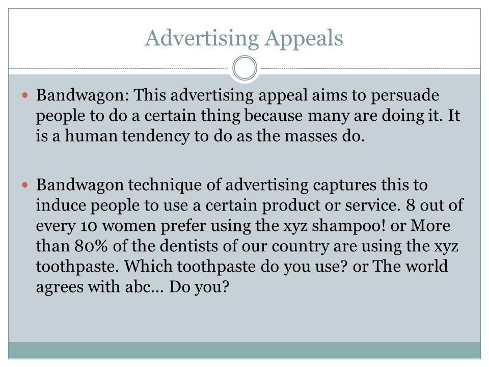 Advertising Appeals Bandwagon: This advertising appeal aims to persuade people to do a certain thing because many are doing it.